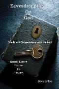 Eavesdropping on God: One Man's Conversations with the Lord: Book Eight Truth to Trust