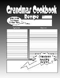 Grandmas Cookbook: Get the Most Awesome Blank Recipe Book for the Worlds Greatest Grandma Now!