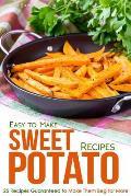 Easy to Make Sweet Potato Recipes: 25 Recipes Guaranteed to Make Them Beg for More