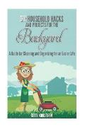 DIY Household Hacks and Projects for the Backyard: A Guide for Cleaning and Organizing for an Easier Life