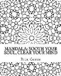Mandala: Sooth Your Soul, Clear Your Mind Volume 1