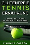 Glutenfreie Tennis Ernahrung: Spielen Und Leben Sie Mit Ihrem Vollen Potential