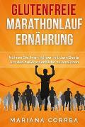 Glutenfreie Marathonlauf Ernahrung: Nahren Sie Ihren Korper Mit Dem Beste, Um Das Ausserordentliche Zu Erreichen