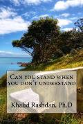 Can You Stand When You Don't Understand