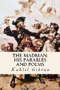 The Madman: His Parables and Poems (Annotated)