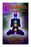 Chakras for Beginners 7 Steps to Understand and Balance Chakras, Radiate Energy, and Strengthen Aura: (Chakras and Tibetan Secrets by Mary Solomon, Ch
