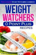 Weight Watchers 0 Point Plus Recipes: The Ultimate Weight Watchers Cookbook