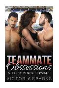 Teammate Obsessions: A Sport Menage Romance