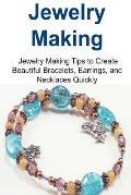 Jewelry Making: Jewelry Making Tips to Create Beautiful Bracelets, Earrings, And: Jewelry Making, Jewelry Making Book, Jewelry Making