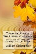 Timon of Athens, the Original Classic: (William Shakespeare Masterpiece Collection)