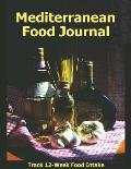 Mediterranean Food Journal: Track Your 12 Week Food Intake in This Mediterranean Food Journal. Helps You Reach Your Goals.
