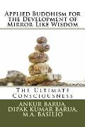 Applied Buddhism for the Development of Mirror-Like Wisdom: The Ultimate Consciousness