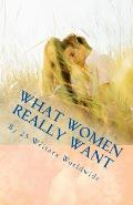 What Women Really Want: And Why Men Sometimes Get It So Wrong!