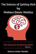 The Science of Getting Rich by Wallace Delois Wattles: The Science of Getting Rich (Annotated)