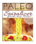 Paleo Spiralizer Healthy Recipe Cookbook: 25 Scrumptious and Delicious Paleo Spiralizer Recipes