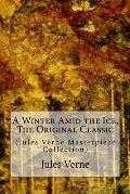 A Winter Amid the Ice, the Original Classic: (Jules Verne Masterpiece Collection)