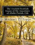 The Ancient Scottish Game of My Ancestors of Abdie Parish, Fife: The History of the Abdie Curling Club