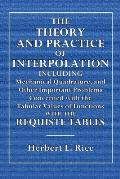 The Theory and Practice of Interpolation: Including Mechanical Quadrature, and Other Important Problems Concerned with the Tabular Value of Functions