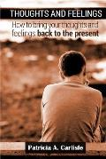 Thoughts and Feelings: How to Bring Your Thoughts and Feelings Back to the Present