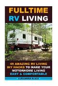 Fulltime RV Living 45 Amazing RV Living DIY Hacks to Make Your Motorhome Living Easy & Comfortable: (Rv Living, RV Living Full-Time, RV Living Tips, R