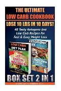 The Ultimate Low Carb Cookbook Box Set 2 in 1: Lose 10 Lbs in 10 Days! 45 Tasty Ketogenic and Low Carb Recipes for Fast & Easy Weight Loss: (Low Carb