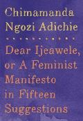 Dear Ijeawele or a Feminist Manifesto in Fifteen Suggestions