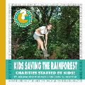 Kids Saving the Rainforest: Charities Started by Kids!