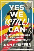 Yes We Still Can Politics in the Age of Obama Twitter & Trump - Signed Edition
