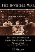 The Invisible War: The Untold Secret Story of Number One Canadian Special Wireless Group
