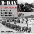 D-Day Juno Beach: Canada's 24 Hours of Destiny