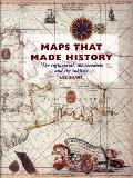 Maps That Made History The Influential the Eccentric & the Sublime