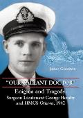 Our Gallant Doctor: Enigma and Tragedy: Surgeon-Lieutenant George Hendry and Hmcs Ottawa, 1942