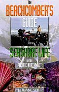 Beachcombers Guide To Seashore Life in the Pacific Northwest 1st Edition