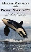 Marine Mammals of the Pacific Northwest: Including Oregon, Washington, British Columbia, & Southern Alaska