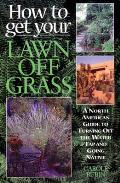 How to Get Your Lawn Off Grass A North American Guide to Turning Off the Water Tap & Going Native