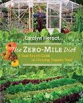 Zero Mile Diet A Year Round Guide to Growing Organic Food