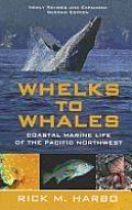 Whelks to Whales Coastal Marine Life of the Pacific Northwest revised & expanded 2nd edition