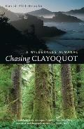 Chasing Clayoquot A Wilderness Almanac