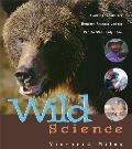 Wild Science Amazing Encounters Between Animals & the People Who Study Them