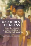 The Politics of Access: University Education and Nation Building in Nigeria, 1948-2000
