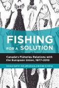 Fishing for a Solution: Canada's Fisheries Relations with the European Union, 1977-2013