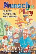 Munsch at Play: Eight Stage Adaptations for Young Performers