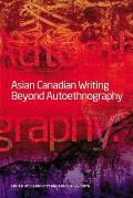 Asian Canadian Writing Beyond Authoethno