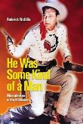 He Was Some Kind of Man Masculinities in the B Western