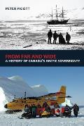 From Far and Wide: A Complete History of Canada's Arctic Sovereignty