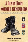 A Dusty Boot Soldier Remembers: Twenty-Four Years of Improbable But True Tales of Service with Uncle Sam's Army