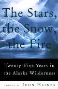 Stars the Snow the Fire Twenty Five Years in the Alaska Wilderness