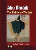 Abu Ghraib: The Politics of Torture