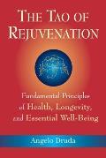 Tao of Rejuvenation Fundamental Principles of Health Longevity & Essential Well Being