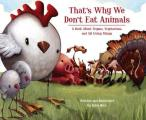 Thats Why We Dont Eat Animals A Book about Vegans Vegetarians & All Living Things